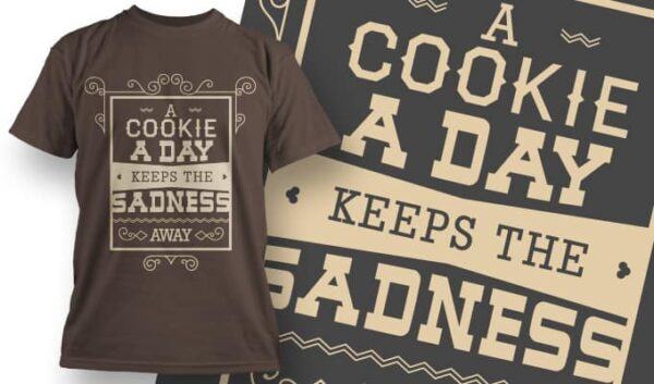 A cookie a day keeps the sadness away t-shirt designious tshirt design 1008